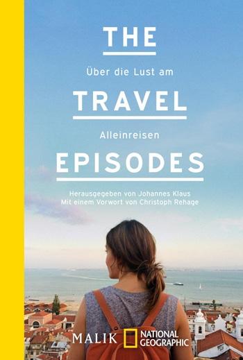 The Travel Episodes - Über die Lust am Alleinreisen - Reiseblog Bravebird